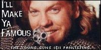 The Young Guns Fanlisting - I'll make ya famous
